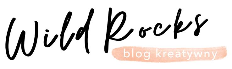 Wild Rocks - Blog, który daje motywację do działania.